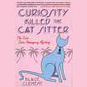 Curiosity Killed the Cat Sitter: Dixie Hemingway Mysteries, Book 1 | [Blaize Clement]