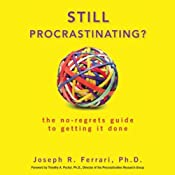 Still Procrastinating: The No Regrets Guide to Getting It Done | [Joseph Ferrari]