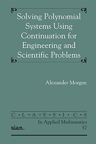 Solving Polynominal Systems Using Continuation for Engineering and Scientific Problems (Classics in Applied Mathematics)