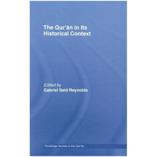 The Quran in Its Historical Context (Routledge Studies in the Qur'an)