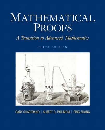 Mathematical Proofs: A Transition to Advanced Mathematics (3rd Edition) (Featured Titles for Transition to Advanced Mathematics)