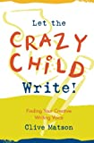 img - for Let the Crazy Child Write!: Finding Your Creative Writing Voice book / textbook / text book