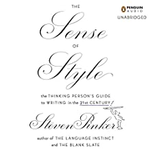 The Sense of Style: The Thinking Person's Guide to Writing in the 21st Century (       UNABRIDGED) by Steven Pinker Narrated by Arthur Morey