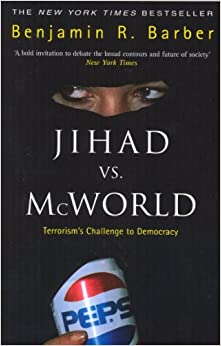 an analysis of jihad vs mcworld article by benjamin barber Political scientist barber (rutgers an aristocracy of everyone, 1992, etc) grandly divides the planet into no more and no less than two camps to explain the present universal, sorry mess.