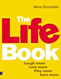 img - for The Life Book: Laugh More, Love More, Play More, Earn More by Nina Grunfeld (2010-01-09) book / textbook / text book