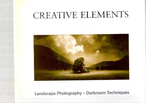 Creative Elements: Landscape Photography - Darkroom Techniques