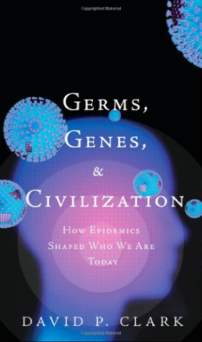 Germs, Genes, & Civilization:How Epidemics Shaped Who We Are Today (Ft Press Science Series)
