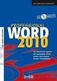 Word 2010 Professional: An Beispielen lernen. Mit Aufgaben üben. Durch Testfragen Wissen überprüfen.