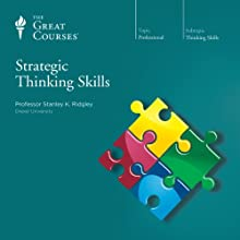 Strategic Thinking Skills  by The Great Courses Narrated by Professor Stanley K. Ridgley