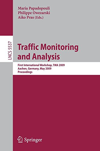 Traffic Monitoring and Analysis: First International Workshop, TMA 2009, Aachen, Germany, May 11, 2009, Proceedings (Lecture Notes in Computer Science ... Networks and Telecommunications)