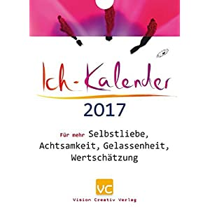 Ich-Kalender 2017: Für mehr Selbstliebe, Achtsamkeit, Gelassenheit, Wertschätzung