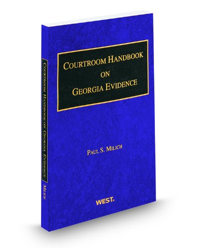 Courtroom Handbook on Georgia Evidence, 2011 ed.