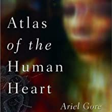 Atlas of the Human Heart: A Memoir Audiobook by Ariel Gore Narrated by Liisa Ivary
