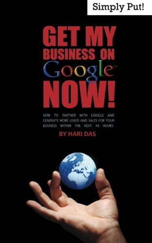 Get My Business On Google Now!: How To Partner With Google and Generate More Leads And Sales For Your Business In The Next 48 Hours.