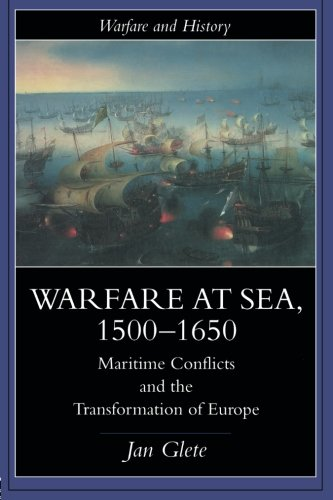 Warfare at Sea, 1500-1650: Maritime Conflicts and the Transformation of Europe (Warfare and History)