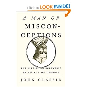 A Man of Misconceptions: The Life of an Eccentric in an Age of Change