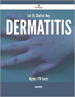 Let Us Shatter Any Dermatitis Myths - 179 Facts