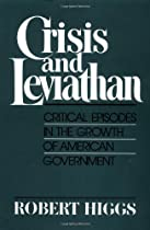 Crisis and Leviathan: Critical Episodes in the Growth of American Government (A Pacific Research Institute for Public Policy Book)