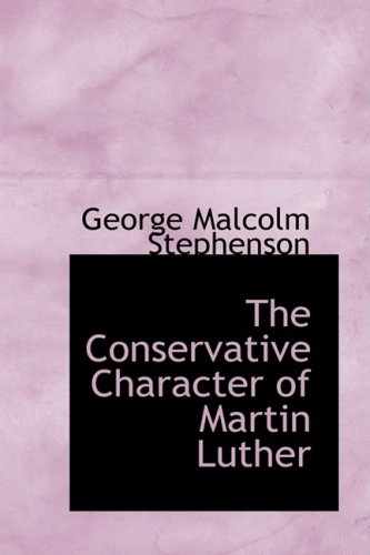 The Conservative Character of Martin Luther