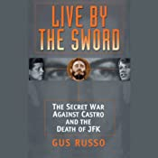 Live by the Sword: The Secret War Against Castro and the Death of JFK | [Gus Russo]