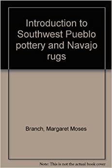 introduction to southwest pueblo pottery and navajo rugs