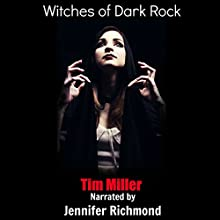 Witches of Dark Rock (       UNABRIDGED) by Tim Miller Narrated by Jennifer Richmond
