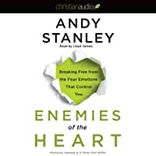 Enemies of the Heart: Breaking Free from the Four Emotions That Control You | [Andy Stanley]