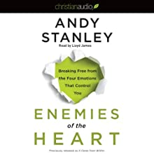 Enemies of the Heart: Breaking Free from the Four Emotions That Control You | Livre audio Auteur(s) : Andy Stanley Narrateur(s) : Lloyd James