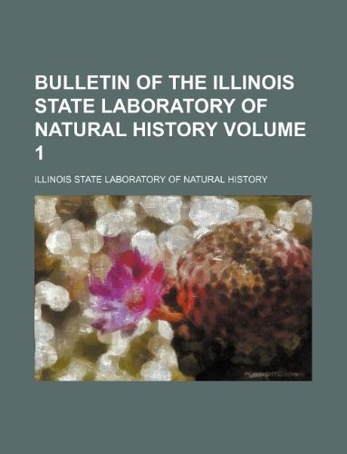 Bulletin of the Illinois State Laboratory of Natural History Volume 1