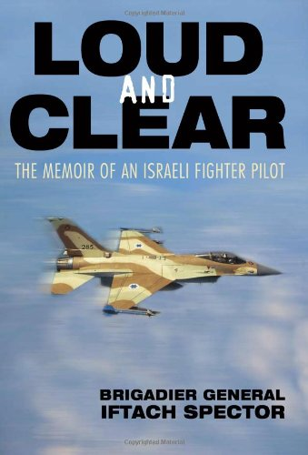 Loud and Clear: The Memoir of an Israeli Fighter Pilot: Iftach Spector: Amazon.com: Books
