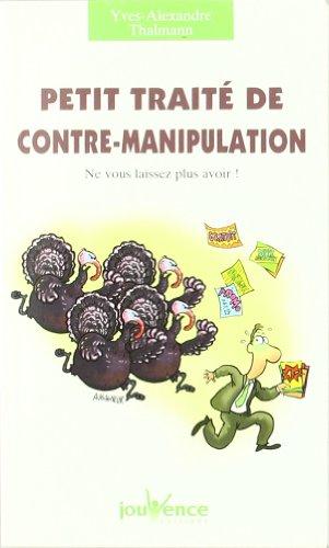 Petit traité de contre-manipulation : Ne vous laissez plus avoir !