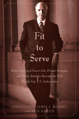 Fit to Serve: Reflections on a Secret Life, Private Struggle, and Public Battle to Become the First Openly Gay U.S. Ambassador