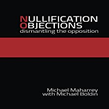 Nullification Objections: Dismantling the Opposition (       UNABRIDGED) by Michael Maharrey, Michael Boldin Narrated by Bob Milhoan