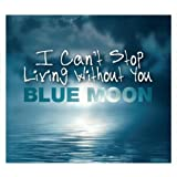 "I Can`t Stop Living Without Youvon ""Blue Moon"""
