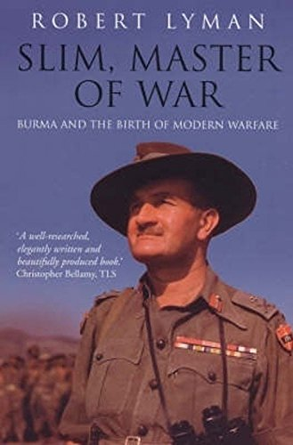 Slim, Master of War: Burma, 1942-5: Burma and the Birth of Modern Warfare