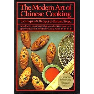 The Modern Art of Chinese Cooking: Including an Unorthodox Chapter on East-West Desserts and a Provocative Essay on Wine by Barbara Tropp