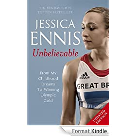 Jessica Ennis: Unbelievable - From My Childhood Dreams To Winning Olympic Gold (English Edition)