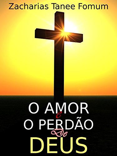 Zacharias Tanee Fomum - O Amor E O Perdão De Deus (Portuguese Edition)