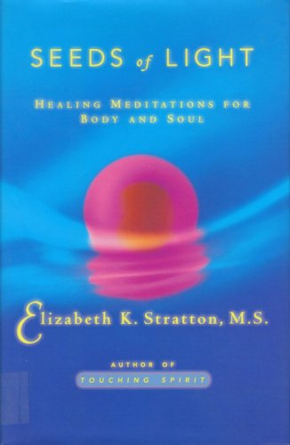 SEEDS OF LIGHT: Healing Meditations for Body and Soul, Elizabeth K. Stratton