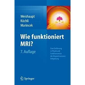 Wie funktioniert MRI?: Eine Einführung in Physik und Funktionsweise der Magnetresonanzbil