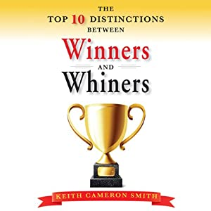 The Top Ten Distinctions Between Winners and Whiners | [Keith Cameron Smith]