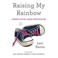 Raising My Rainbow: Adventures in Raising a Fabulous, Gender Creative Son (       UNABRIDGED) by Lori Duron Narrated by Lori Duron