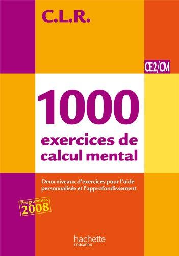 1000 exercices de calcul mental CE2/CM : trois niveaux d'exercices pour l'aide personnalisée et l'approfondissement / Janine et Jean-Claude Lucas, Jérôme Rosa.- Paris : Hachette éducation , DL 2011