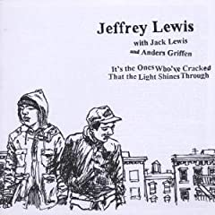 Jeffrey Lewis - It's The Ones Who've Cracked That The Light Shines Through (2003)