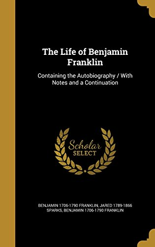 the-life-of-benjamin-franklin-containing-the-autobiography-with-notes-and-a-continuation