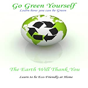 Go Green Yourself: The Earth Will Thank You | [Tony Rehor]