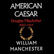 American Caesar: Douglas MacArthur 1880-1964 | [William Manchester]