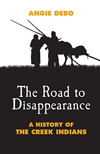 The Road to Disappearance: A History of the Creek Indians (The Civilization of the American Indian Series)