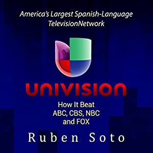 Univision: America's Largest Spanish-Language Television Network Audiobook