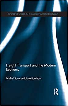 Freight Transport And The Modern Economy (Routledge Studies In The Modern World Economy)